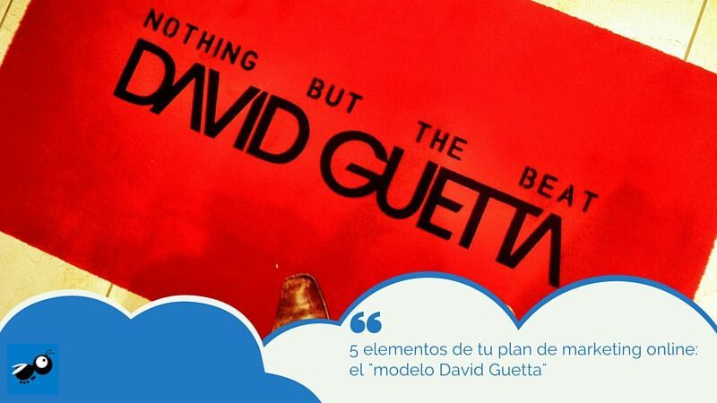 "5 elementos de tu plan de marketing online: el ""modelo David Guetta"""