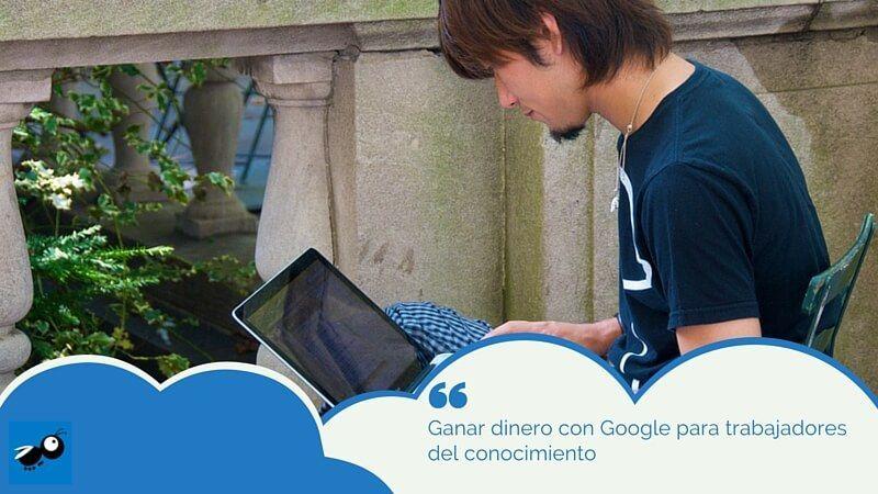 Ganar dinero con Google para trabajadores del conocimiento