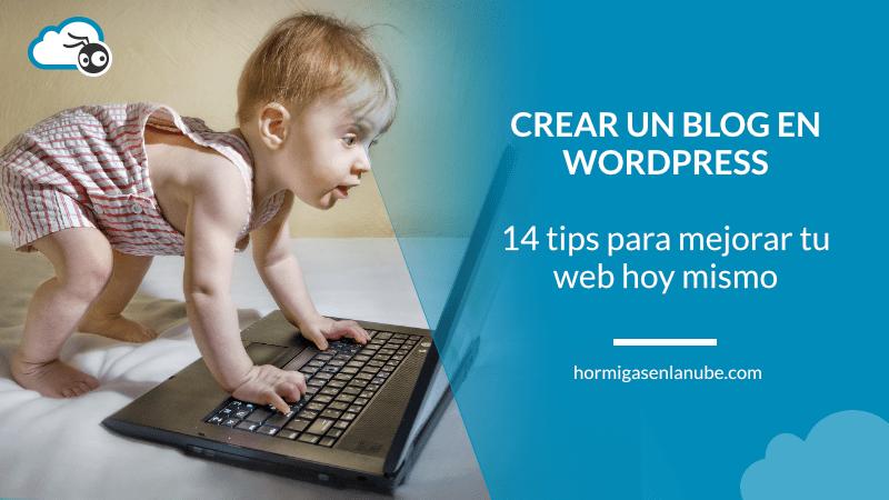 14 tips más para crear un blog en wordpress que puedes usar hoy mismo