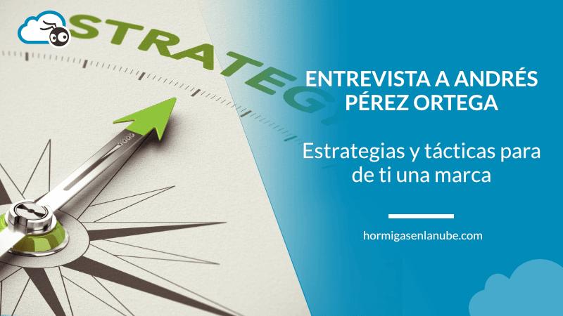 Entrevista a Andrés Pérez Ortega: estrategias y tácticas para hacer de ti una marca