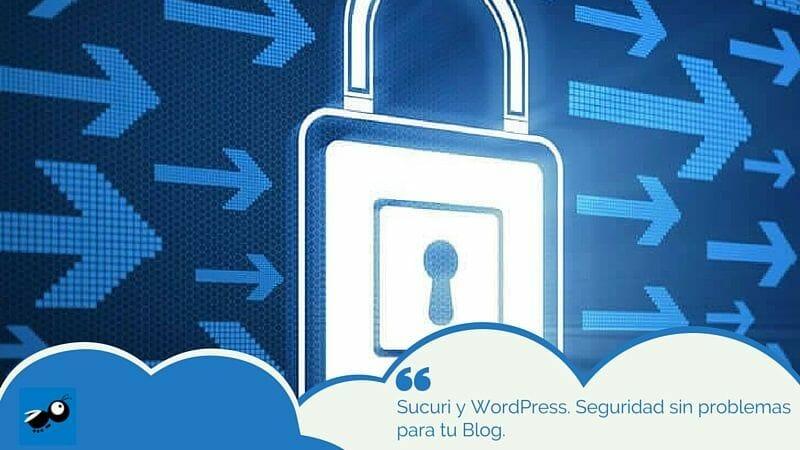 Sucuri y WordPress. Seguridad sin problemas para tu Blog.