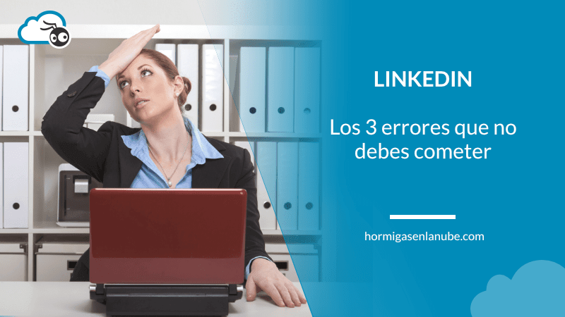errores imperdonables en Linkedin