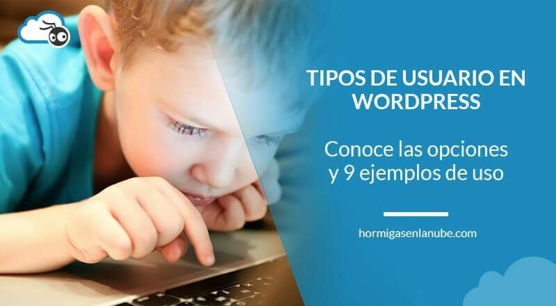 Tipos de usuario en WordPress y cómo usarlos