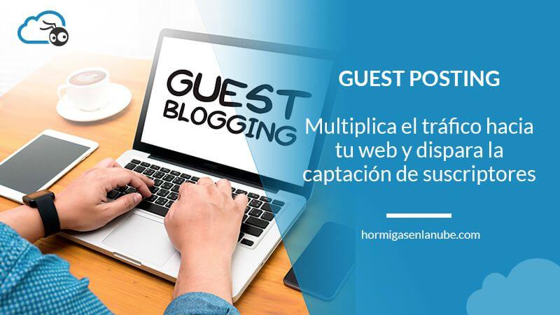 Guest posting: cómo multiplicar el tráfico hacia tu web y disparar la captación de suscriptores